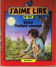 Victor L'enfant sauvage * Ancien J'aime Lire revue n° 105 * 1985 * M H DELVAL
