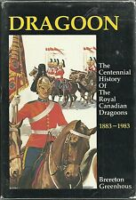 Dragoon: The Centennial History of the Royal Canadian Dragoons 1883-1983