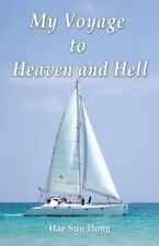 My Voyage to Heaven and Hell by Hae Sun Hong (2013, Paperback)