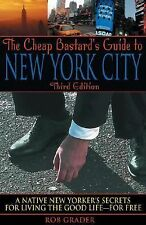 The Cheap Bastard's Guide to New York City: A Native New Yorker's Secrets for ..