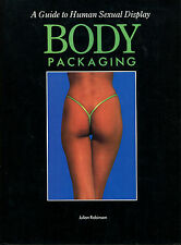 Body Packaging: A Guide to Human Sexual Display by Julian Robinson-1st Ed./DJ