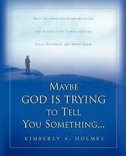 Maybe God Is Trying to Tell You Something by Kimberly A. Holmes (2003,...