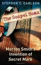 The Gospel Hoax : Morton Smith's Invention of Secret Mark by Stephen C. Carlson