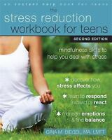 The Stress Reduction Workbook for Teens : Mindfulness Skills to Help You Deal...