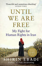 Until We Are Free: My Fight For Human Rights in Iran by Ebadi, Shirin | Paperbac