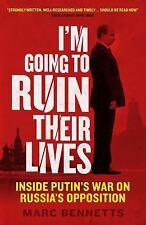 I'm Going to Ruin Their Lives: Inside Putin's War on Russia's Opposition: By ...