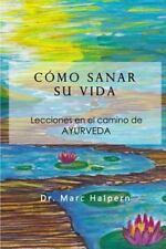 Como Sanar Su Vida : Lecciones en el Camino de Ayurveda by Marc Halpern...