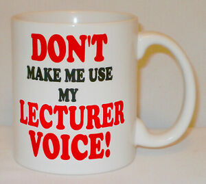 Don't Make Me Use My Lecturer Voice Mug Can Personalise Tutor Lesson Plan Gift