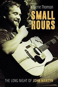 Small Hours: The Long Night of John Martyn by Graeme Thomson Book The Cheap Fast