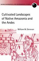 Cultivated Landscapes Of Native Amazonia And The Andes  Oxford Geographical And