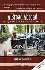 A Broad Abroad: The Expat Wife's Guide to Successful Living Abroad by Robin...