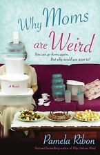 Why Moms Are Weird by Pamela Ribon (2006, Paperback)