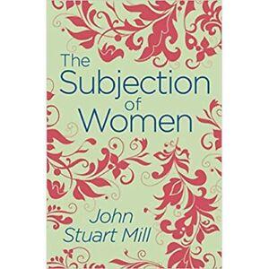 The Subjection of Women  by John Stuart Mill  -  9781789500790