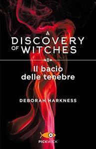 Deborah Harkness -  A discovery of witches Il bacio delle tenebre - Libro NUOVO