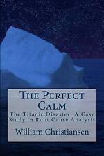 The Perfect Calm: The Titanic Disaster: A Case Study in  Root Cause Analysis, Ch