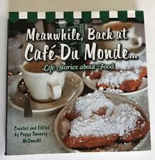 Meanwhile, Back at Cafe Du Monde...: Life Stories about Food  Hardcover Signed