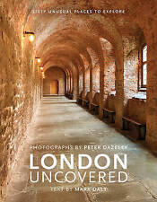 London Uncovered: Sixty Unusual Places to Explore,Daly, Mark,Very Good Book mon0