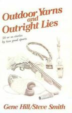 Outdoor Yarns and Outright Lies by Gene Hill; Steve Smith