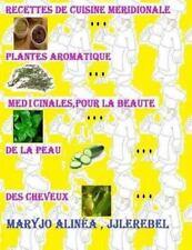 Recettes de Cuisines Meridionale, Plantes Aromatiques, Medicinales : Pour la...