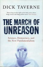 DICK TAVERNE THE MARCH OF UNREASON SCIENCE DEMOCRACY & NEW FUNDAMENTALISM HB 05