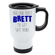 You Can Trust Brett To Get S--t Done White Travel Reusable Mug - Blue