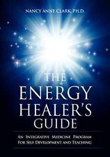 The Energy Healer's Guide : An Integrative Medicine Program for Self...