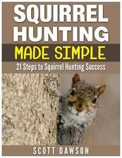 Squirrel Hunting Made Simple : 21 Steps to Squirrel Hunting Success: By Dawso...