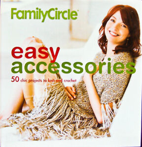 """Family Circle """"EASY ACCESSORIES"""" 50 Knit & Crochet Projects, 144 pgs (2005, HB)"""
