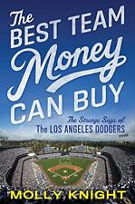 The Best Team Money Can Buy: The Los Angeles Dodgers Wild Struggle to Build a B