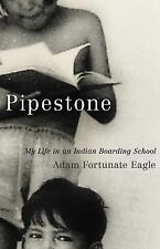 Pipestone : My Life in an Indian Boarding School by Adam Fortunate Eagle...