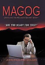 Magog : Unveiling the Religion Secret Shaft by John Paul Paz Soldan (2010,...