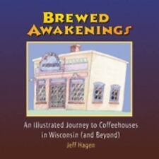 Brewed Awakenings: An Illustrated Journey to Coffeehouses in Wisconsin (and Beyo