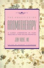 The Practice of Aromatherapy: A Classic Compendium of Plant Medicines and Their
