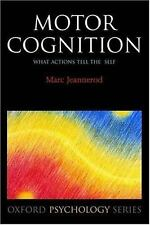 Motor Cognition: What Actions Tell to the Self (Oxford Psychology Series), Jeann