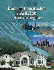Dwelling Construction Under the 2007 California Building Code, Revised Edition (