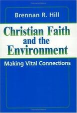 Christian Faith and the Environment : Making Vital Connections by Brennan Hill