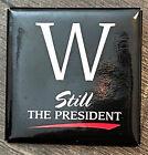 George W Bush W Still The President Black Square Button 2004 Pin