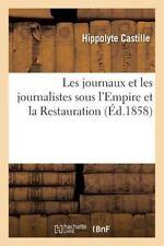 Les Journaux et les Journalistes Sous l'Empire et la Restauration by...
