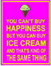 """You Can't Buy Happiness But You Can Buy ICE CREAM"" Metal SIGN PLAQUE keep calm"