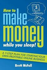 How to Make Money While you Sleep!: A 7-Step Plan for Starting Your Own