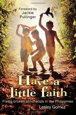 Have a Little Faith: Fixing Broken Childhood's In The Philippines By Lesley Gom