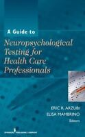 Guide to Neuropsychological Testing for Health Care Professionals: By Eric R ...