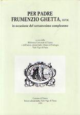 Per Padre Frumenzio Ghetta O.F.M.: scritti di storia e cultura ladina trentina t