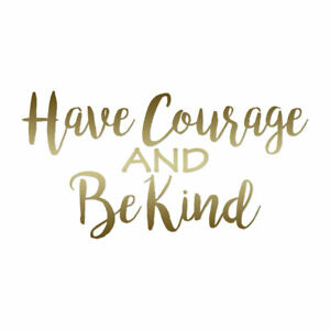 Have Courage Be Kind - Vinyl Decal Sticker - Multiple Colors & Sizes - ebn4248