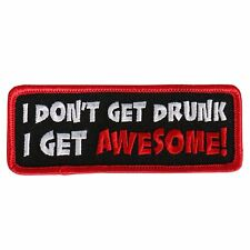 I Don't Get Drunk Get Awesome IRON ON PATCH (GS)