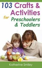 103 Crafts and Activities for Preschoolers and Toddlers: Year Round Fun and...
