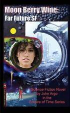 Moon Berry Wine : A Far Future SF Novel by John Argo (2016, Paperback)
