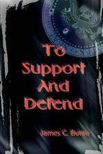 To Support and Defend by James C. Burau (2002, Paperback)