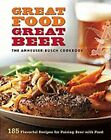 Great Food, Great Beer: The Anheuser-Busch Cookbook: 185 Flavorful Recipes for