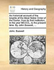 An Historical Account Of The Knights Of The Most Noble Order Of The Garter, F...